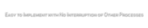 easy-to-implement-with-no-interruption-of-other-processes-min